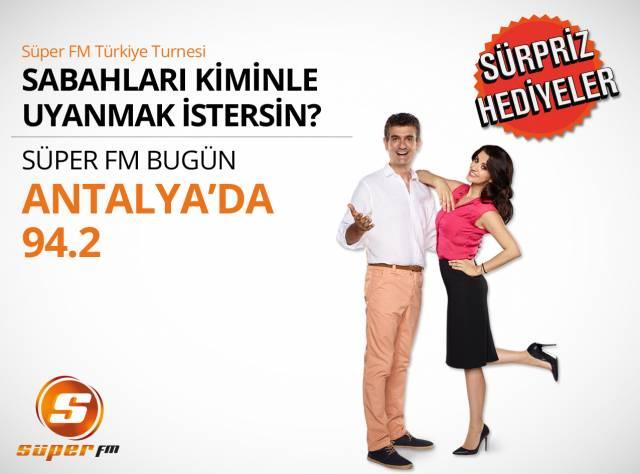 Süper FM Bugün Antalya'da!