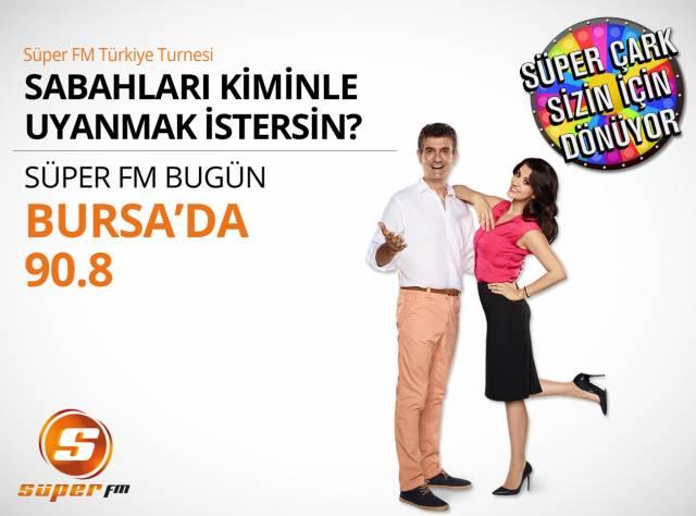Süper FM Bugün Bursa'da!